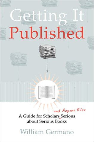 9780226288444: Getting It Published: A Guide for Scholars and Anyone Else Serious About Serious Books