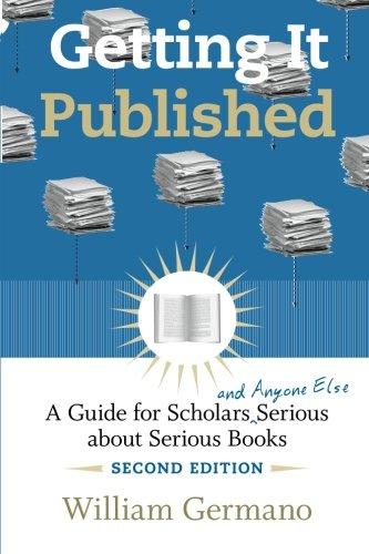 9780226288536: Getting It Published, 2nd Edition: A Guide for Scholars and Anyone Else Serious about Serious Books (Chicago Guides to Writing, Editing, and Publishing)