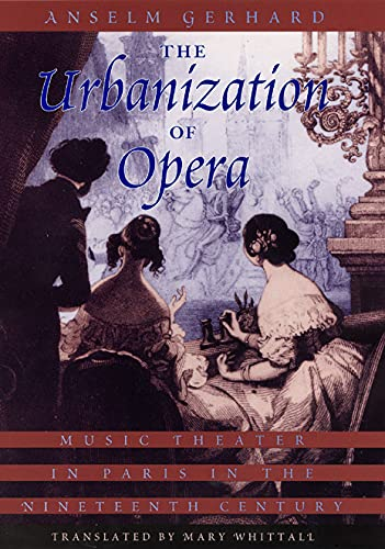 9780226288574: The Urbanization of Opera: Music Theater in Paris in the Nineteenth Century