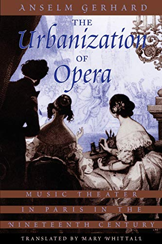 9780226288581: The Urbanization of Opera: Music Theater in Paris in the Nineteenth Century