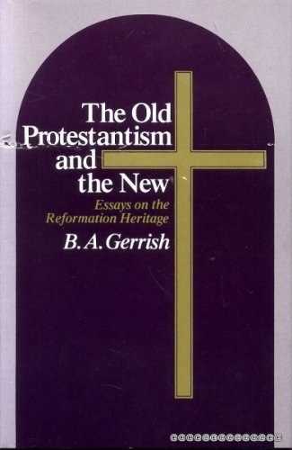 9780226288697: The Old Protestantism and the New: Essays on the Reformation Heritage