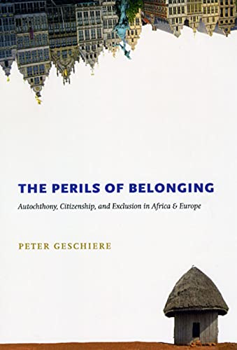 9780226289649: The Perils of Belonging: Autochthony, Citizenship, and Exclusion in Africa and Europe