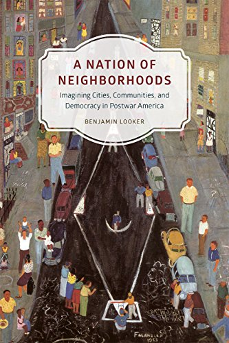 9780226290317: A Nation of Neighborhoods: Imagining Cities, Communities, and Democracy in Postwar America (Historical Studies of Urban America)