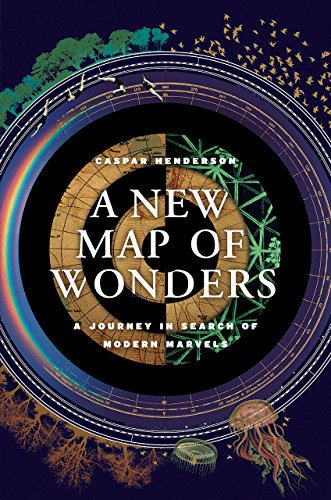 A New Map of Wonders: A Journey: Henderson, Caspar