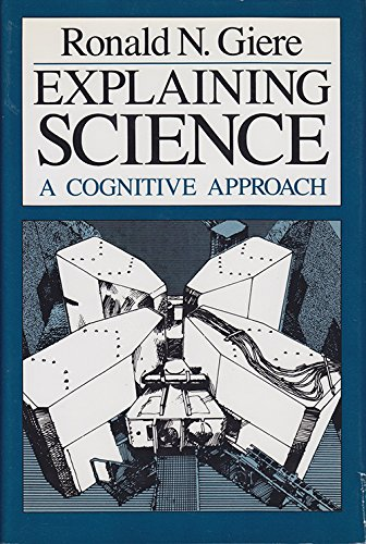 9780226292052: Explaining Science: A Cognitive Approach (Science and Its Conceptual Foundations)