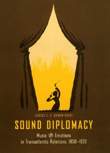 Sound Diplomacy. Music and Emotions in Transatlantic Relations, 1850-1920.