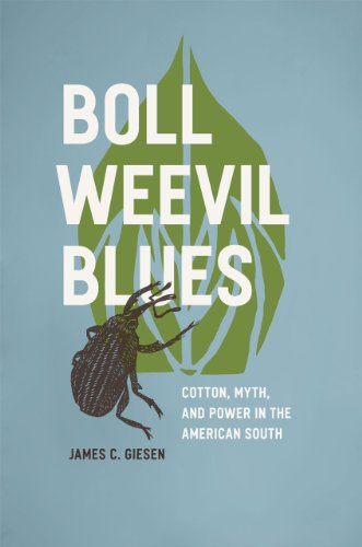 Boll Weevil Blues: Cotton, Myth, and Power in the American South: Giesen, James C.