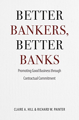 Better Bankers, Better Banks: Promoting Good Business Through Contractual Commitment: Hill, Claire ...