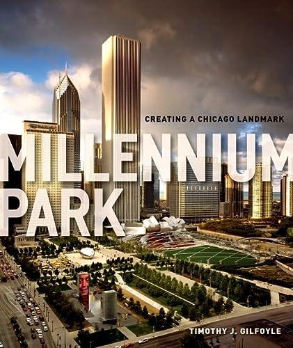 Millennium Park: Creating a Chicago Landmark (Hardback): Timothy J. Gilfoyle