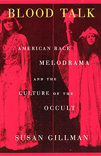 9780226293899: Blood Talk: American Race Melodrama and the Culture of the Occult