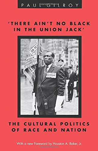 'There Ain't no Black in the Union Jack': The Cultural Politics of Race and Nation (Black Literature and Culture) (0226294277) by Paul Gilroy