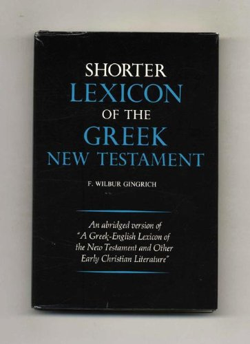 Shorter Lexicon of the Greek New Testament (English and Greek Edition): F. Wilbur Gingrich