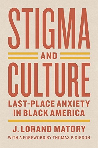 9780226297736: Stigma and Culture: Last-Place Anxiety in Black America (Lewis Henry Morgan Lecture Series)