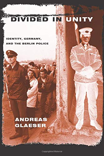 9780226297842: Divided in Unity: Identity, Germany, And The Berlin Police