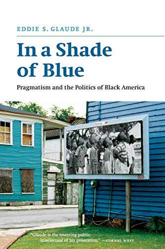 9780226298252: In a Shade of Blue: Pragmatism and the Politics of Black America