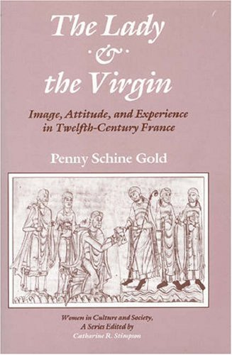 9780226300870: Lady and the Virgin: Image, Attitude and Experience in Twelfth-century France (Women in Culture and Society Series)