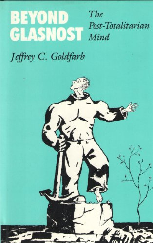 Beyond glasnost : the post-totalitarian mind.: Goldfarb, Jeffrey C.
