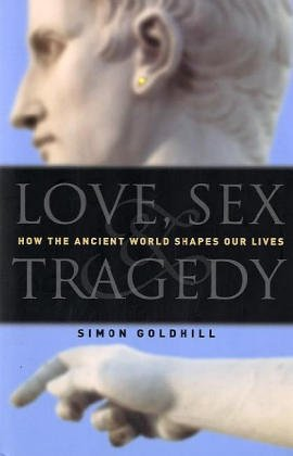 9780226301174: Love, Sex & Tragedy: How the Ancient World Shapes Our Lives
