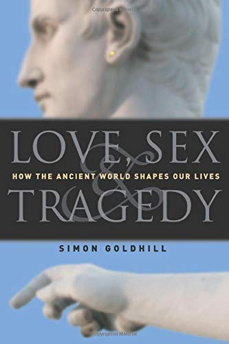 9780226301198: Love, Sex & Tragedy: How the Ancient World Shapes Our Lives