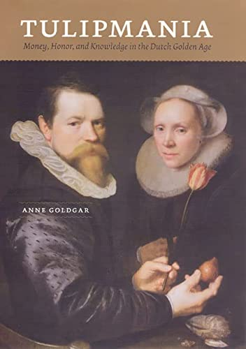 9780226301259: Tulipmania: Money, Honor, and Knowledge in the Dutch Golden Age