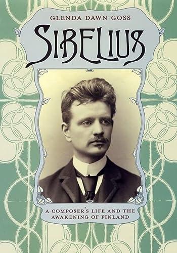Sibelius: A Composer s Life and the Awakening of Finland (Hardback): Glenda Dawn Goss