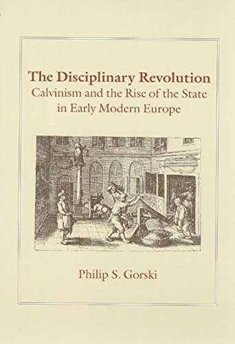 9780226304830: The Disciplinary Revolution: Calvinism and the Rise of the State in Early Modern Europe
