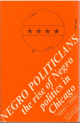 Negro Politicians: Rise of Negro Politics in Chicago (Phoenix Books): Gosnell, Harold Foote