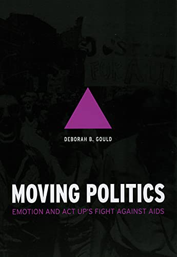 9780226305295: Moving Politics - Emotion and ACT UP's Fight against AIDS