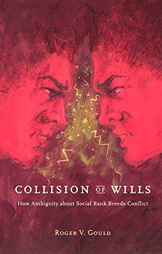 9780226305486: Collision of Wills: How Ambiguity about Social Rank Breeds Conflict