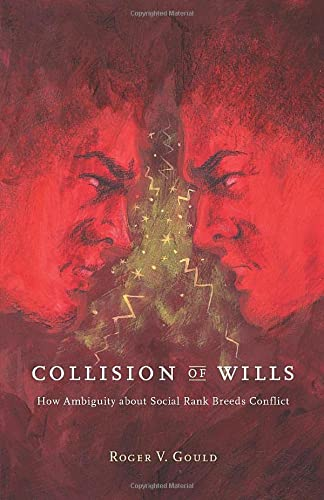 Collision of wills : how ambiguity about social rank breeds conflict.: Gould, Roger V.