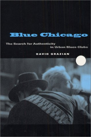 9780226305684: Blue Chicago: The Search for Authenticity in Urban Blues Clubs