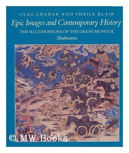 9780226305851: Epic Images and Contemporary History: The Illustrations of the Great Mongol Shahnama