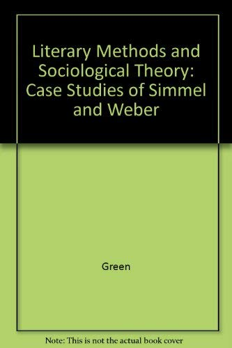 Literary Methods and Sociological Theory: Case Studies of Simmel and Weber: Bryan S. Green