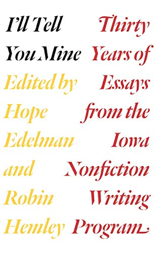 9780226306339: I'll Tell You Mine: Thirty Years of Essays from the Iowa Nonfiction Writing Program