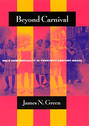 9780226306384: Beyond Carnival: Male Homosexuality in Twentieth-Century Brazil (Worlds of Desire: The Chicago Series on Sexuality, Gender, and Culture)
