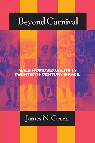 9780226306391: Beyond Carnival: Male Homosexuality in Twentieth-Century Brazil (Worlds of Desire: The Chicago Series on Sexuality, Gender, and Culture)