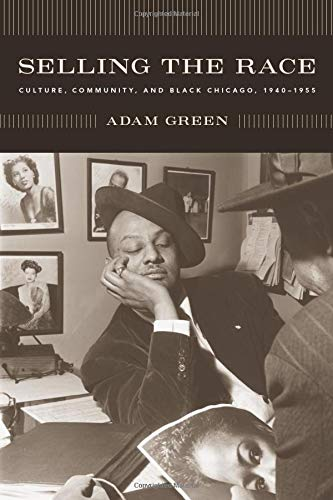9780226306407: Selling the Race: Culture, Community, and Black Chicago, 1940-1955 (Historical Studies of Urban America)