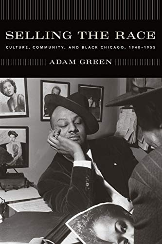 9780226306414: Selling the Race: Culture, Community, and Black Chicago, 1940-1955 (Historical Studies of Urban America)