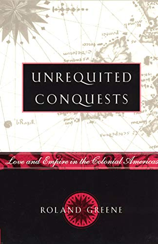 9780226306704: Unrequited Conquests: Love and Empire in the Colonial Americas