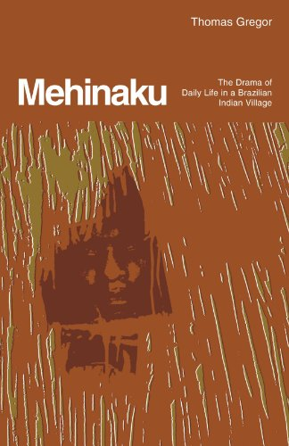 Mehinaku: The Drama of Daily Life in a Brazilian Indian Village: Drama of Life in a Brazilian Ind...