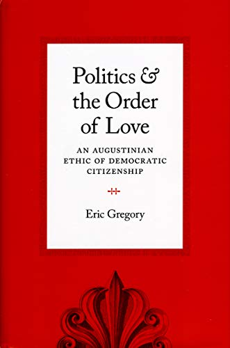 9780226307510: Politics and the Order of Love: An Augustinian Ethic of Democratic Citizenship