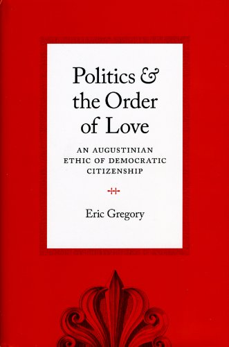 9780226307527: Politics and the Order of Love: An Augustinian Ethic of Democratic Citizenship