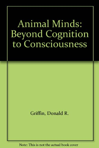 9780226308661: Animal Minds: Beyond Cognition to Consciousness