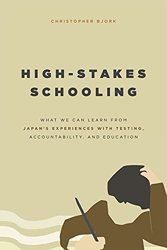 High-Stakes Schooling: What America Can Learn from Japan's Experiences with Testing, ...