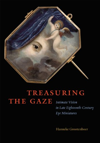 9780226309668: Treasuring the Gaze: Intimate Vision in Late Eighteenth-Century Eye Miniatures