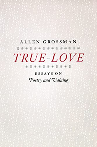 9780226309736: True-Love: Essays on Poetry and Valuing