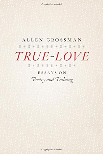 9780226309743: True-Love: Essays on Poetry and Valuing