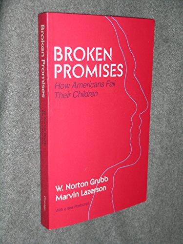 Broken Promises: How Americans Fail Their Children: W. Norton Grubb,