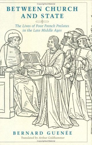 Between Church and State: Lives of Four French Prelates in the Late Middle Ages