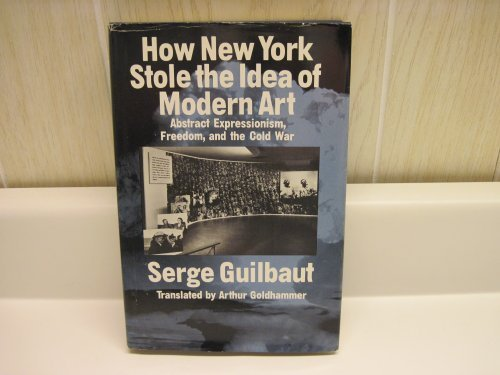 How New York Stole the Idea of Modern Art; Abstract Expressionism, Freedom and the Cold War